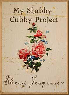 My Shabby Cubby Project, by Shery Jespersen